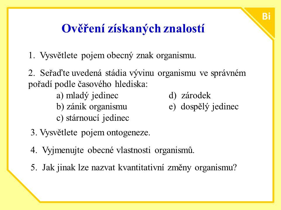 bio Bi Ověření získaných znalostí 1. Vysvětlete pojem obecný znak organismu.