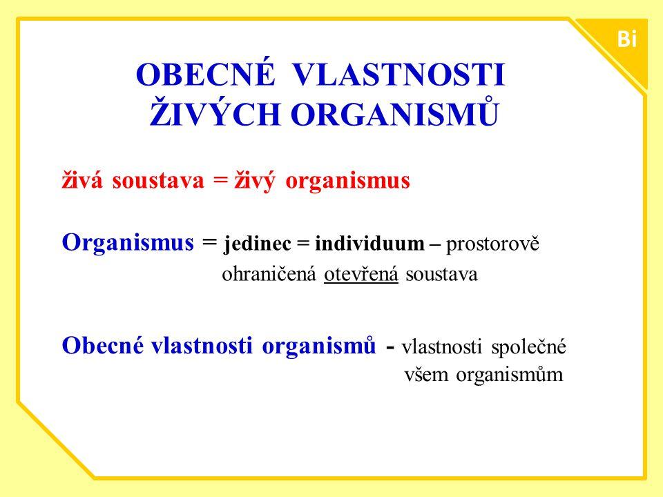 B Bi OBECNÉ VLASTNOSTI ŽIVÝCH ORGANISMŮ živá soustava = živý organismus Organismus = jedinec = individuum – prostorově ohraničená otevřená soustava Obecné vlastnosti organismů - vlastnosti společné všem organismům