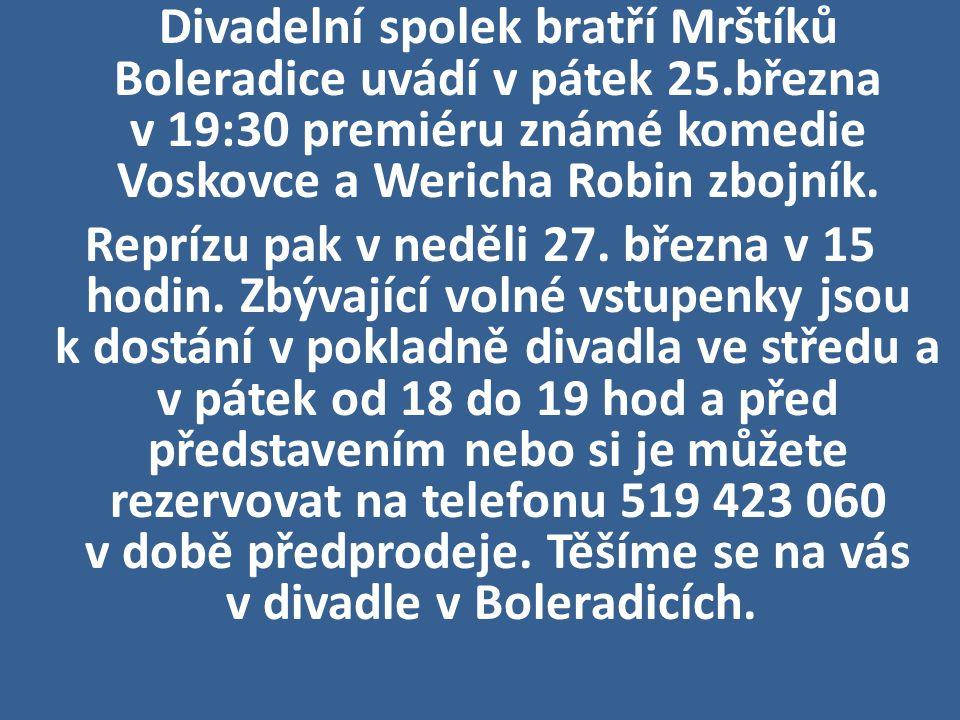 Divadelní spolek bratří Mrštíků Boleradice uvádí v pátek 25.března v 19:30 premiéru známé komedie Voskovce a Wericha Robin zbojník. Reprízu pak v nedě