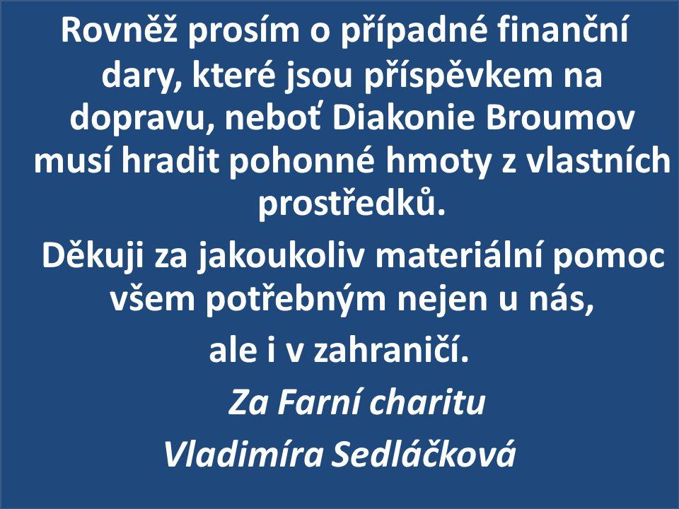 Rovněž prosím o případné finanční dary, které jsou příspěvkem na dopravu, neboť Diakonie Broumov musí hradit pohonné hmoty z vlastních prostředků. Děk