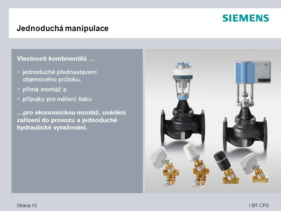 I BT CPS Vlastnosti kombiventilů …  jednoduché přednastavení objemového průtoku,  přímá montáž a  přípojky pro měření tlaku …pro ekonomickou montáž, uvádění zařízení do provozu a jednoduché hydraulické vyvažování.