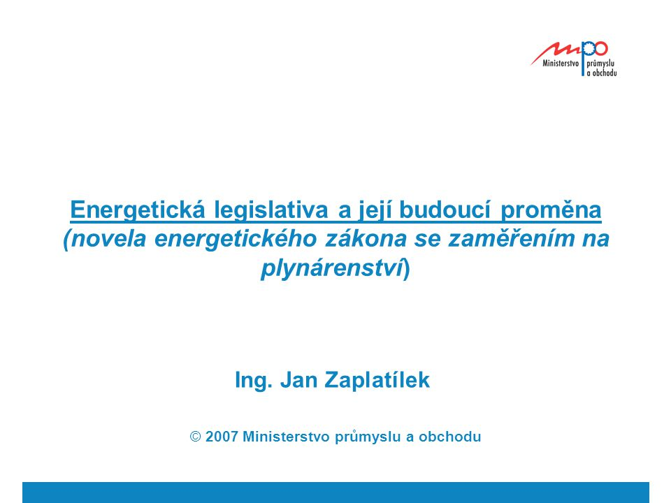 Energetická legislativa a její budoucí proměna (novela energetického zákona se zaměřením na plynárenství) Ing.