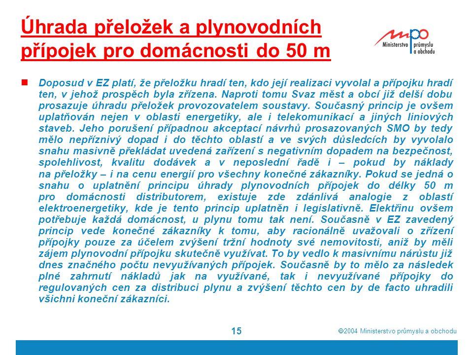  2004  Ministerstvo průmyslu a obchodu 15 Úhrada přeložek a plynovodních přípojek pro domácnosti do 50 m Doposud v EZ platí, že přeložku hradí ten, kdo její realizaci vyvolal a přípojku hradí ten, v jehož prospěch byla zřízena.
