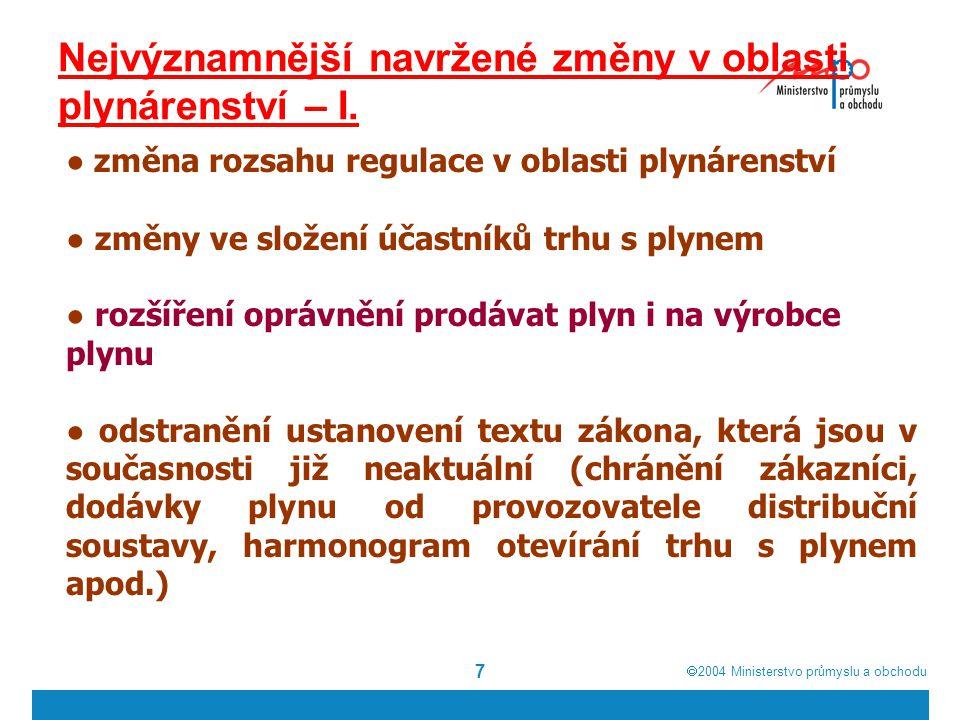  2004  Ministerstvo průmyslu a obchodu 7 Nejvýznamnější navržené změny v oblasti plynárenství – I.