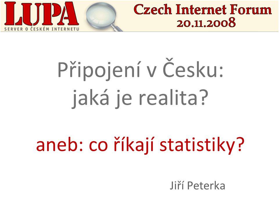 Připojení v Česku: jaká je realita aneb: co říkají statistiky Jiří Peterka