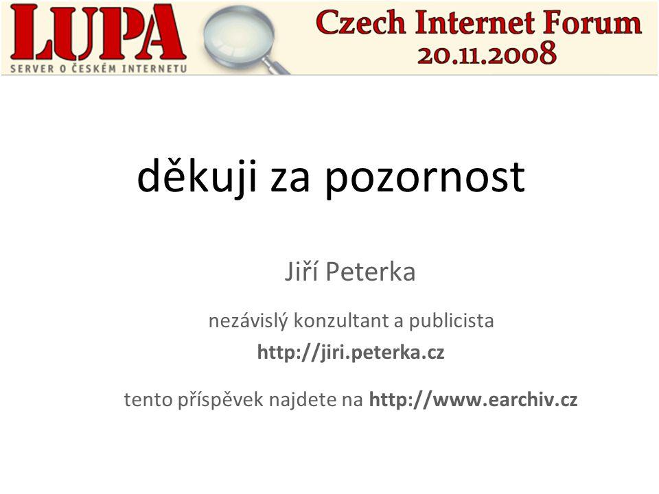 děkuji za pozornost Jiří Peterka nezávislý konzultant a publicista http://jiri.peterka.cz tento příspěvek najdete na http://www.earchiv.cz