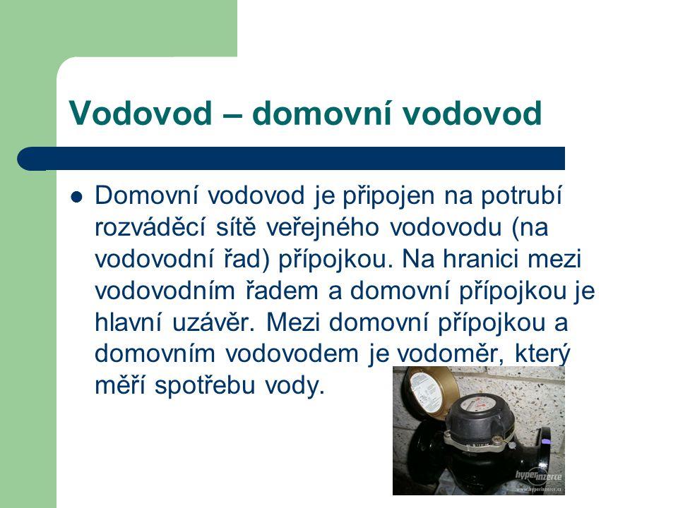 Vodovod – domovní vodovod Domovní vodovod je připojen na potrubí rozváděcí sítě veřejného vodovodu (na vodovodní řad) přípojkou. Na hranici mezi vodov