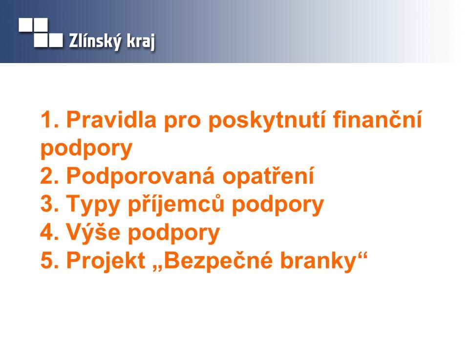 """1. Pravidla pro poskytnutí finanční podpory 2. Podporovaná opatření 3. Typy příjemců podpory 4. Výše podpory 5. Projekt """"Bezpečné branky"""""""