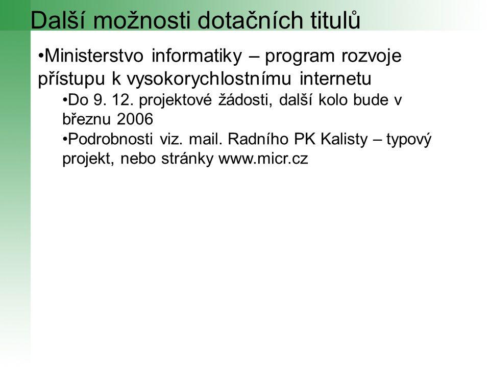 Další možnosti dotačních titulů Ministerstvo informatiky – program rozvoje přístupu k vysokorychlostnímu internetu Do 9. 12. projektové žádosti, další