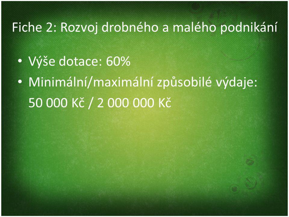Fiche 2: Rozvoj drobného a malého podnikání Výše dotace: 60% Minimální/maximální způsobilé výdaje: 50 000 Kč / 2 000 000 Kč