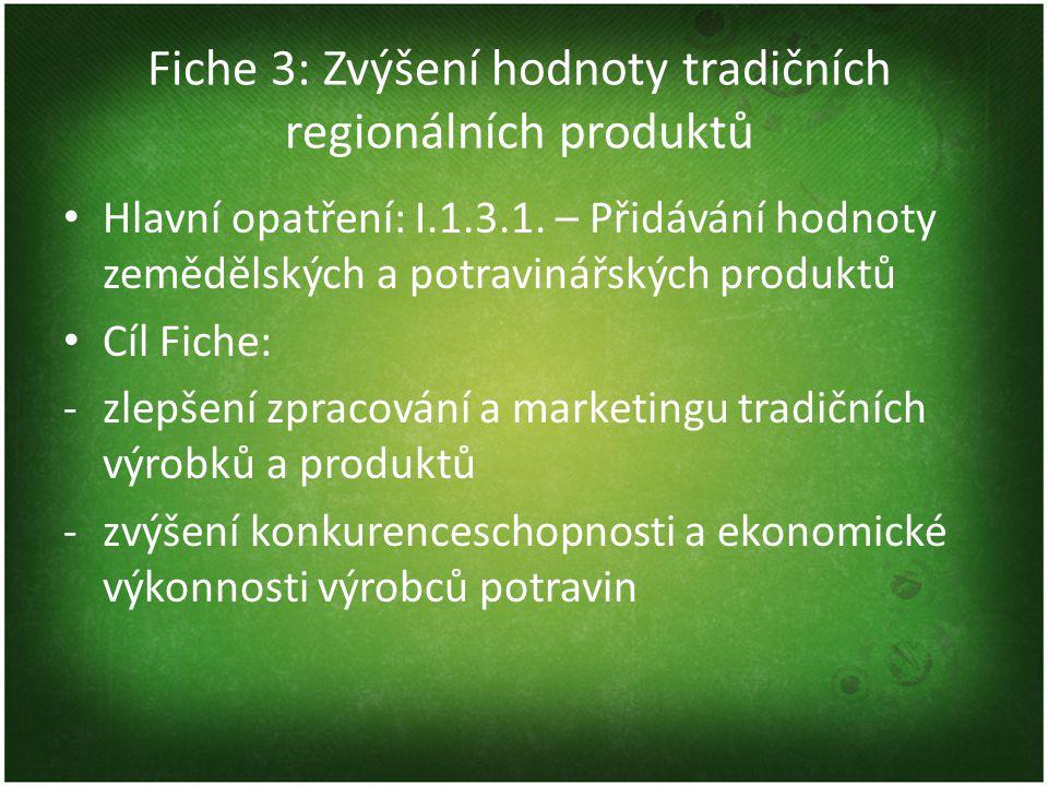 Fiche 3: Zvýšení hodnoty tradičních regionálních produktů Výše dotace: 50% Minimální/maximální způsobilé výdaje: 50 000 Kč / 2 000 000 Kč