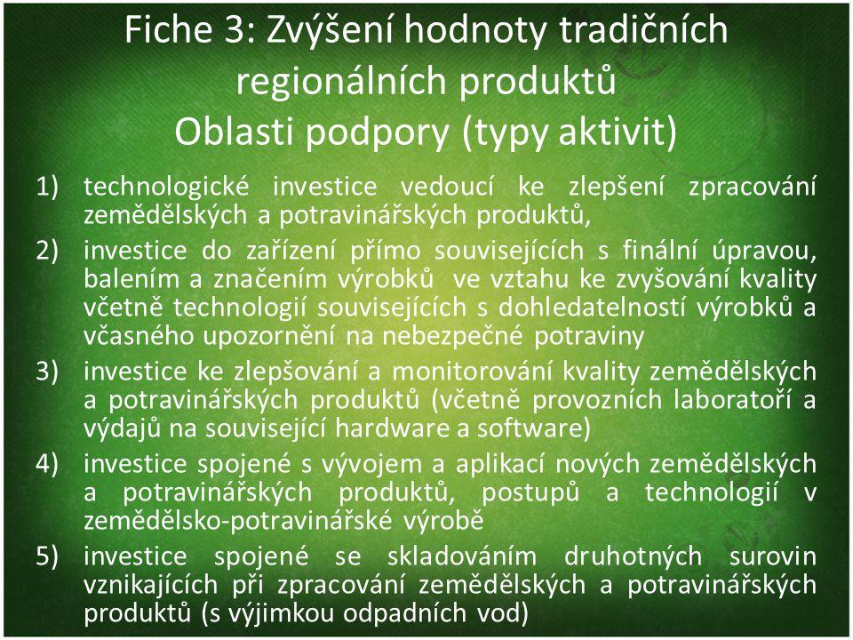Fiche 3: Zvýšení hodnoty tradičních regionálních produktů Oblasti podpory (typy aktivit) 1)technologické investice vedoucí ke zlepšení zpracování země