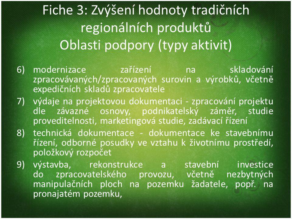 Fiche 3: Zvýšení hodnoty tradičních regionálních produktů Oblasti podpory (typy aktivit) 6)modernizace zařízení na skladování zpracovávaných/zpracovan