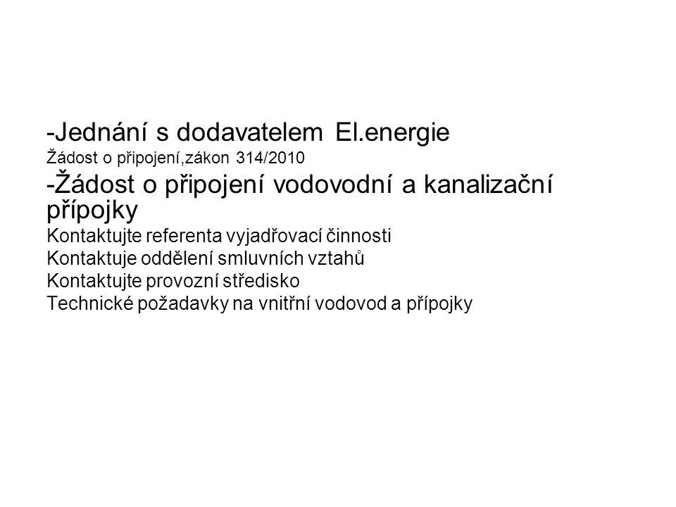 -Jednání s dodavatelem El.energie Žádost o připojení,zákon 314/2010 -Žádost o připojení vodovodní a kanalizační přípojky Kontaktujte referenta vyjadřo
