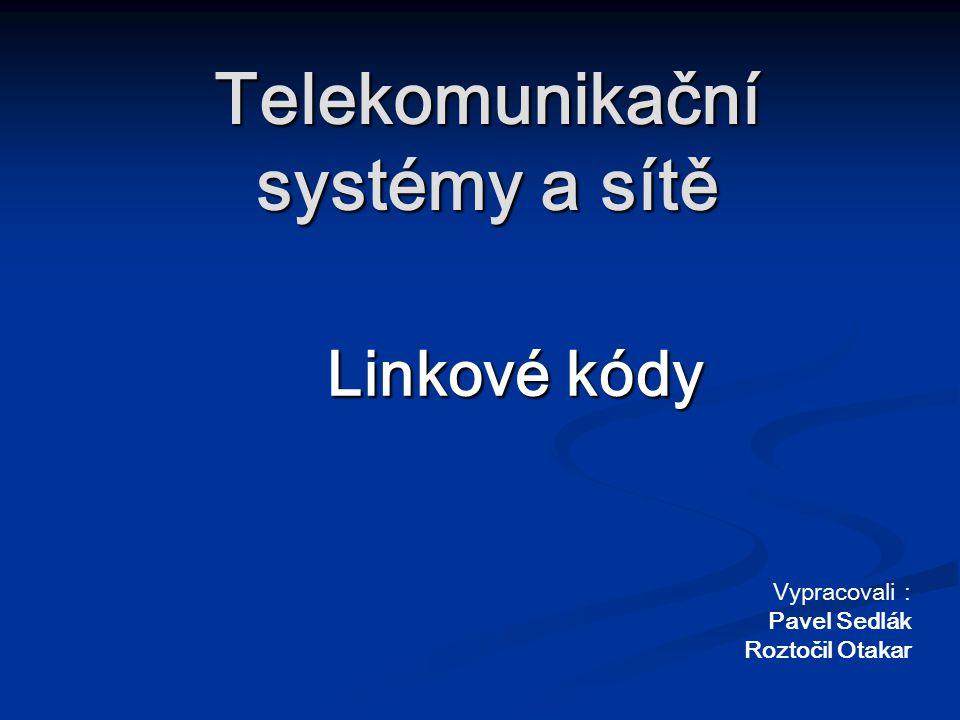 Telekomunikační systémy a sítě Linkové kódy Vypracovali : Pavel Sedlák Roztočil Otakar