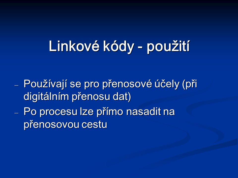 Linkové kódy - použití – Používají se pro přenosové účely (při digitálním přenosu dat) – Po procesu lze přímo nasadit na přenosovou cestu