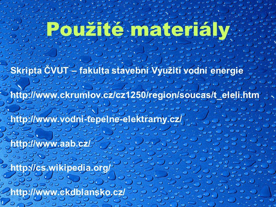 Použité materiály Skripta ČVUT – fakulta stavební Využití vodní energie http://www.ckrumlov.cz/cz1250/region/soucas/t_eleli.htm http://www.vodni-tepelne-elektrarny.cz/ http://www.aab.cz/ http://cs.wikipedia.org/ http://www.ckdblansko.cz/