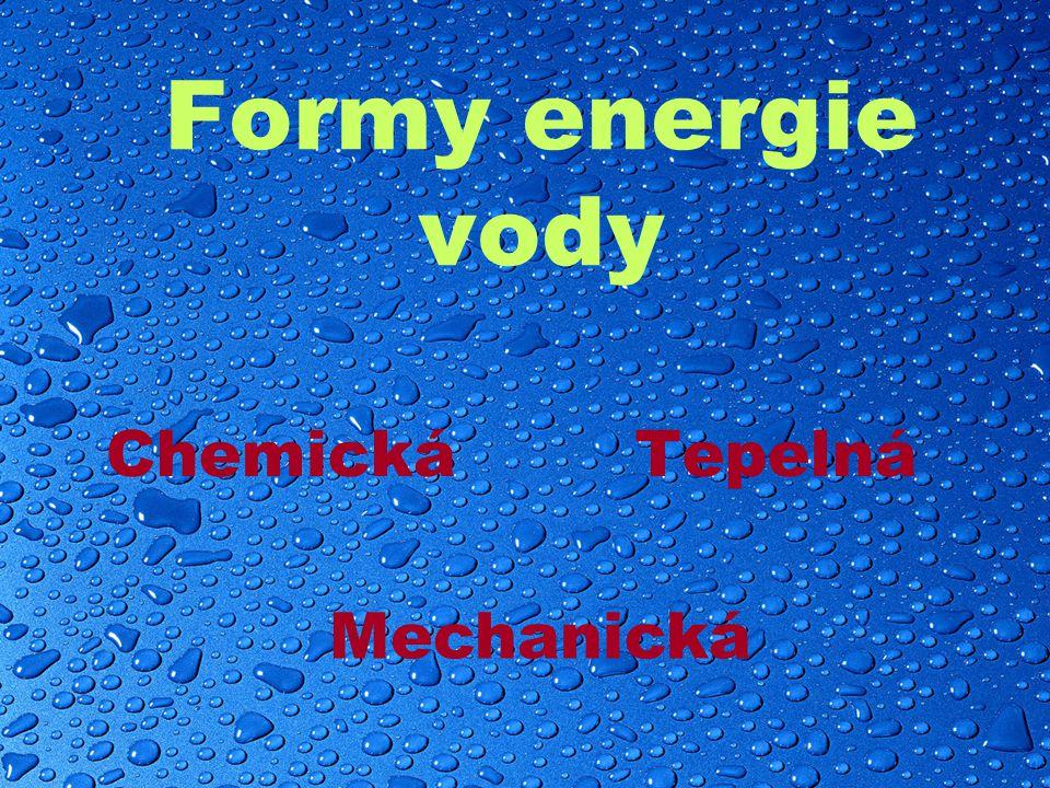 Formy energie vody ChemickáTepelná Mechanická