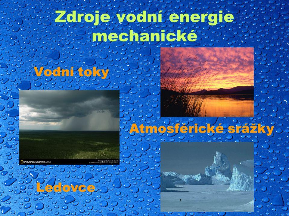 Zdroje vodní energie mechanické Vodní toky Atmosférické srážky Ledovce