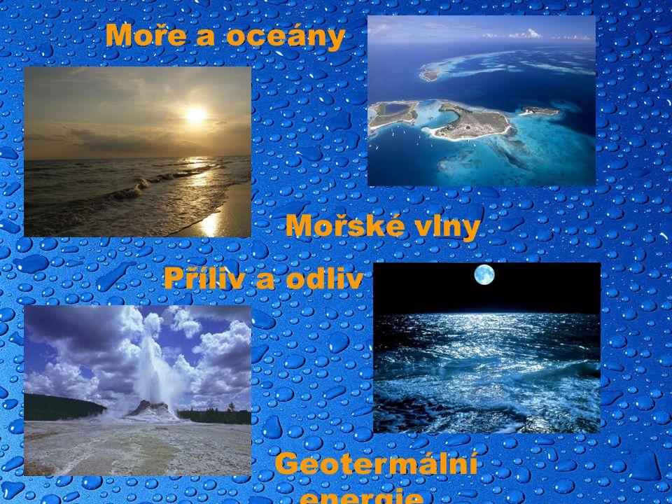 Geotermální energie Moře a oceány Mořské vlny Příliv a odliv