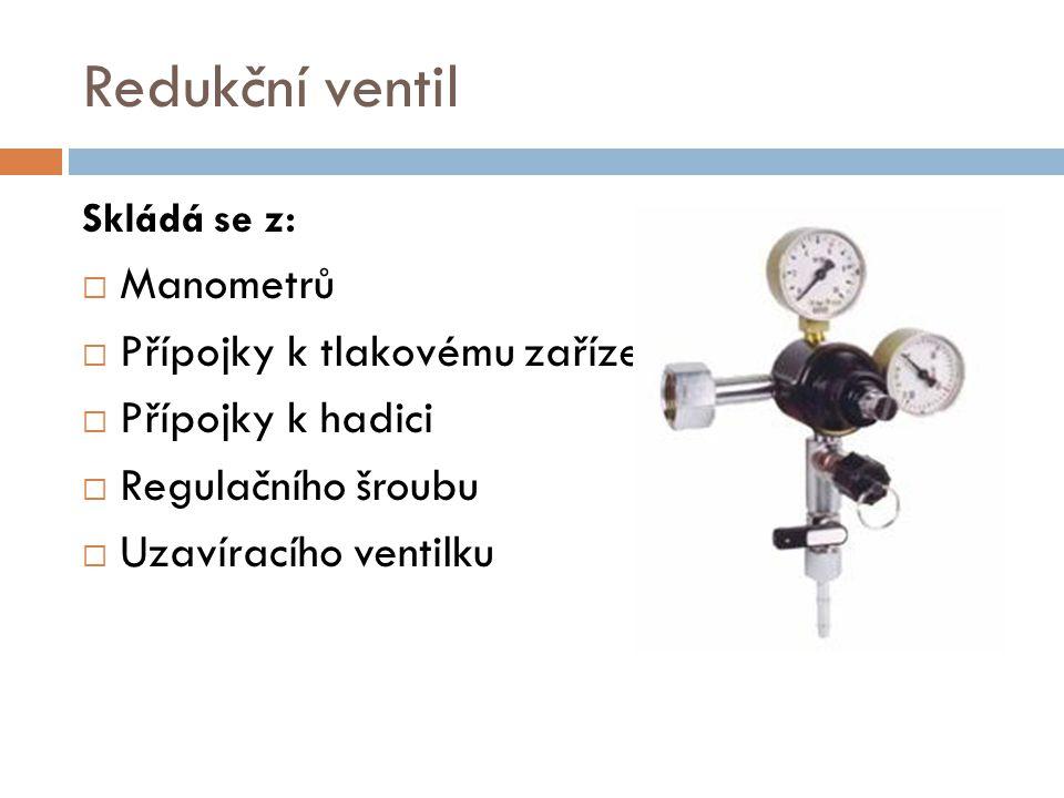 Redukční ventil Skládá se z:  Manometrů  Přípojky k tlakovému zařízení  Přípojky k hadici  Regulačního šroubu  Uzavíracího ventilku