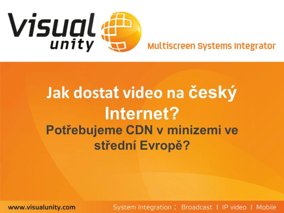 Jak dosta t video na český Internet Potřebujeme CDN v minizemi ve střední Evropě