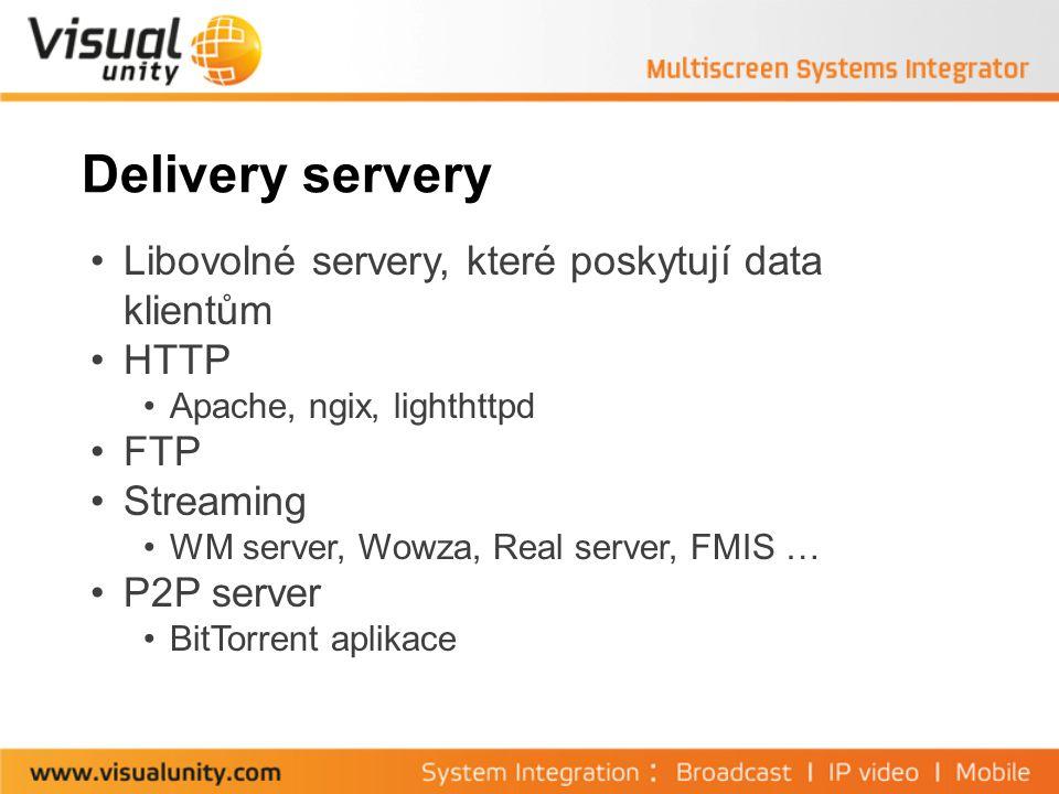 Delivery servery Libovolné servery, které poskytují data klientům HTTP Apache, ngix, lighthttpd FTP Streaming WM server, Wowza, Real server, FMIS … P2P server BitTorrent aplikace