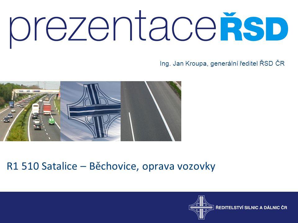 R1 510 Satalice – Běchovice, oprava vozovky Ing. Jan Kroupa, generální ředitel ŘSD ČR