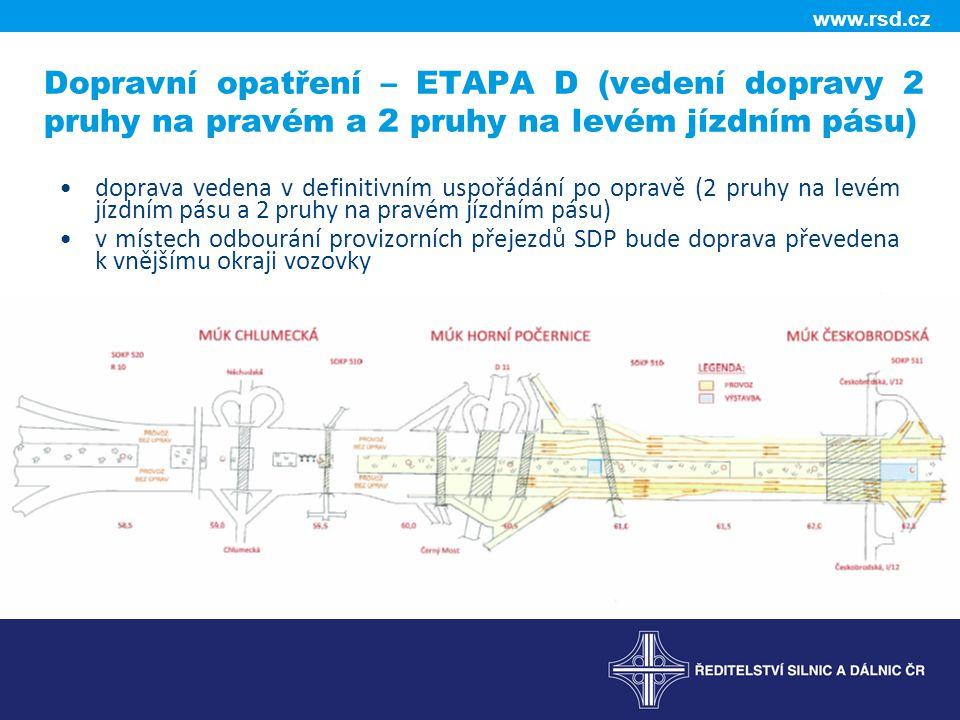 Dopravní opatření – ETAPA D (vedení dopravy 2 pruhy na pravém a 2 pruhy na levém jízdním pásu) doprava vedena v definitivním uspořádání po opravě (2 pruhy na levém jízdním pásu a 2 pruhy na pravém jízdním pásu) v místech odbourání provizorních přejezdů SDP bude doprava převedena k vnějšímu okraji vozovky