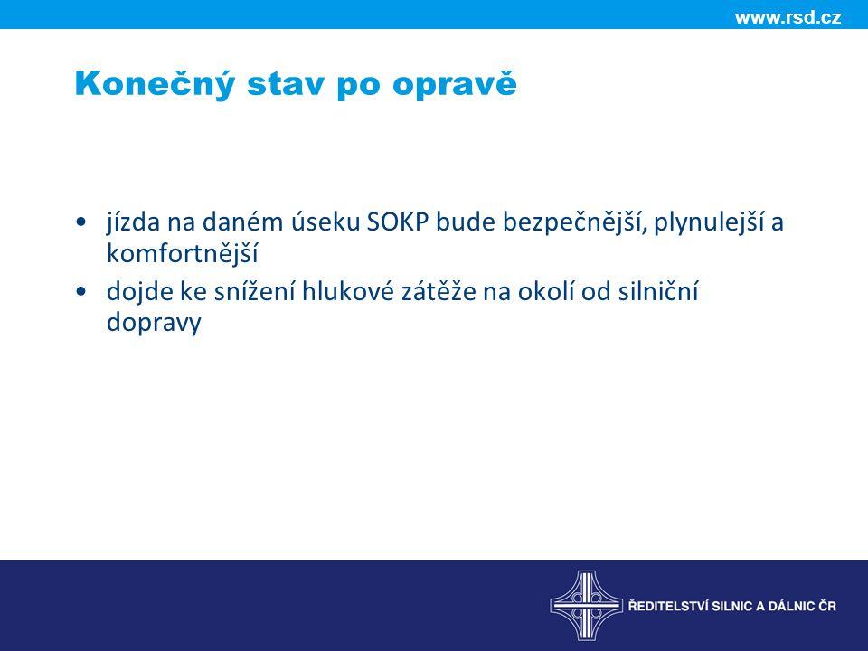 www.rsd.cz Konečný stav po opravě jízda na daném úseku SOKP bude bezpečnější, plynulejší a komfortnější dojde ke snížení hlukové zátěže na okolí od silniční dopravy