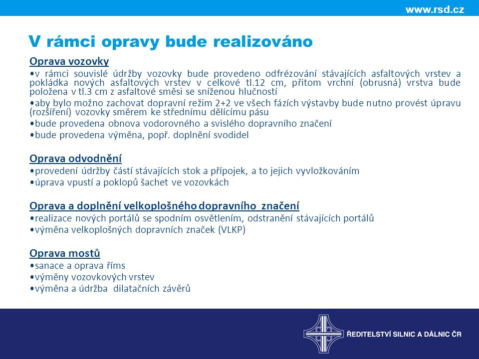 www.rsd.cz V rámci opravy bude realizováno Oprava vozovky v rámci souvislé údržby vozovky bude provedeno odfrézování stávajících asfaltových vrstev a