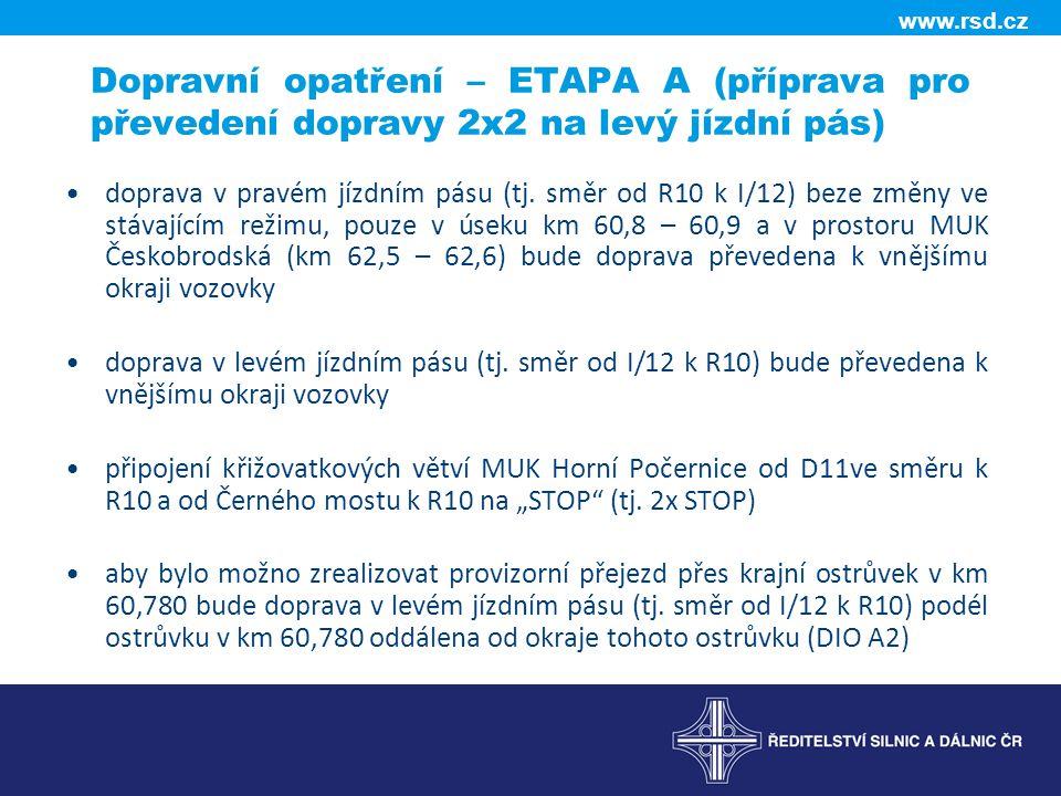 www.rsd.cz Dopravní opatření – ETAPA A (příprava pro převedení dopravy 2x2 na levý jízdní pás) doprava v pravém jízdním pásu (tj. směr od R10 k I/12)