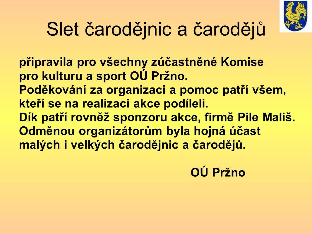 Slet čarodějnic a čarodějů připravila pro všechny zúčastněné Komise pro kulturu a sport OÚ Pržno.