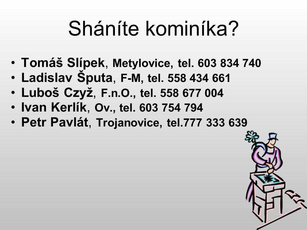 Sháníte kominíka. Tomáš Slípek, Metylovice, tel. 603 834 740 Ladislav Šputa, F-M, tel.