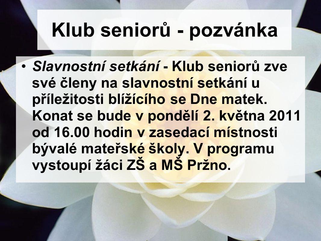 Klub seniorů - pozvánka Slavnostní setkání - Klub seniorů zve své členy na slavnostní setkání u příležitosti blížícího se Dne matek.