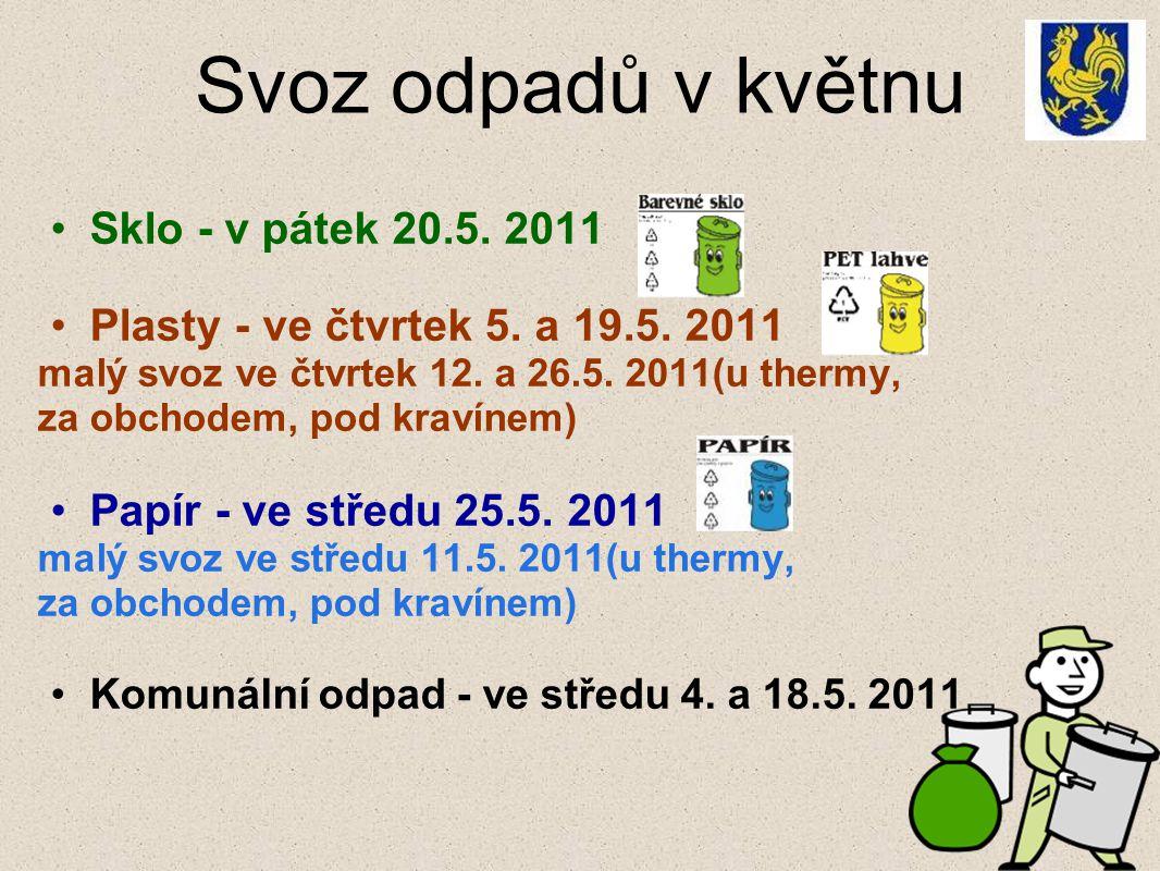 Svoz odpadů v květnu Sklo - v pátek 20.5. 2011 Plasty - ve čtvrtek 5.