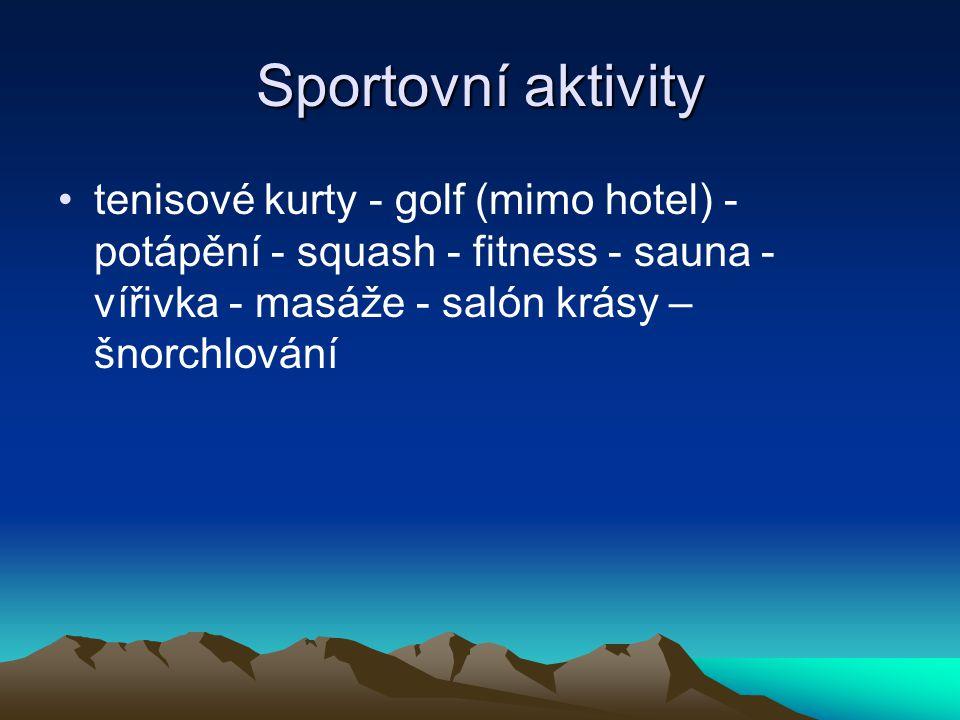 Sportovní aktivity tenisové kurty - golf (mimo hotel) - potápění - squash - fitness - sauna - vířivka - masáže - salón krásy – šnorchlování
