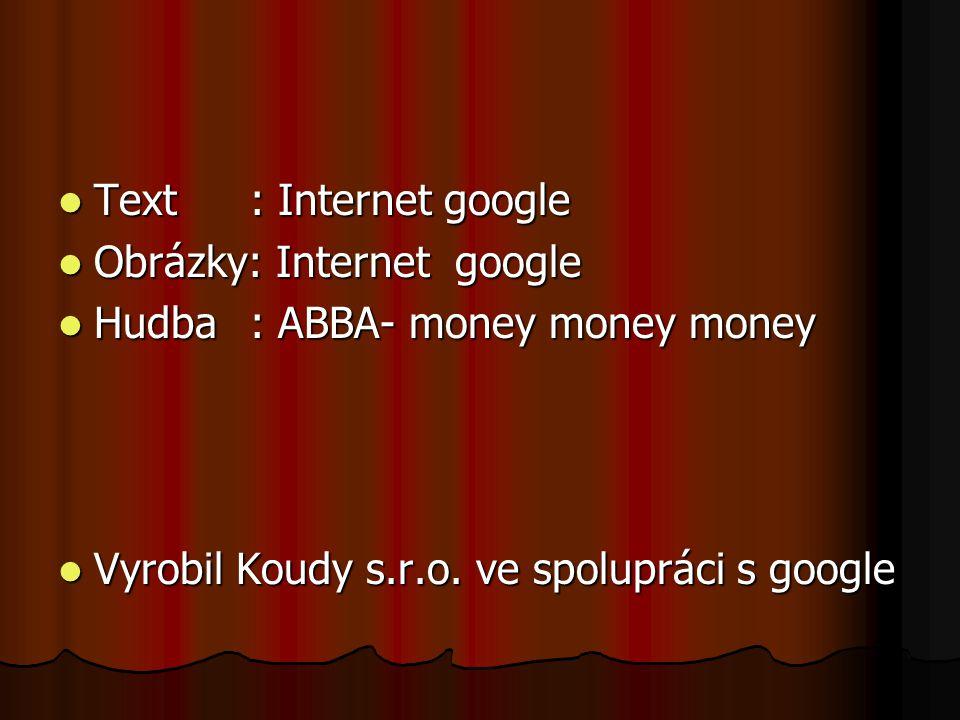 Text: Internet google Text: Internet google Obrázky: Internet google Obrázky: Internet google Hudba: ABBA- money money money Hudba: ABBA- money money money Vyrobil Koudy s.r.o.