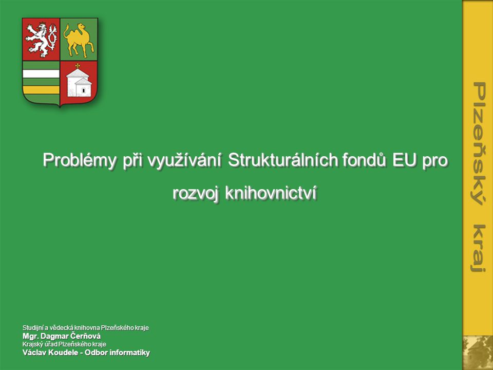 Problémy při využívání Strukturálních fondů EU pro rozvoj knihovnictví Studijní a vědecká knihovna Plzeňského kraje Mgr.