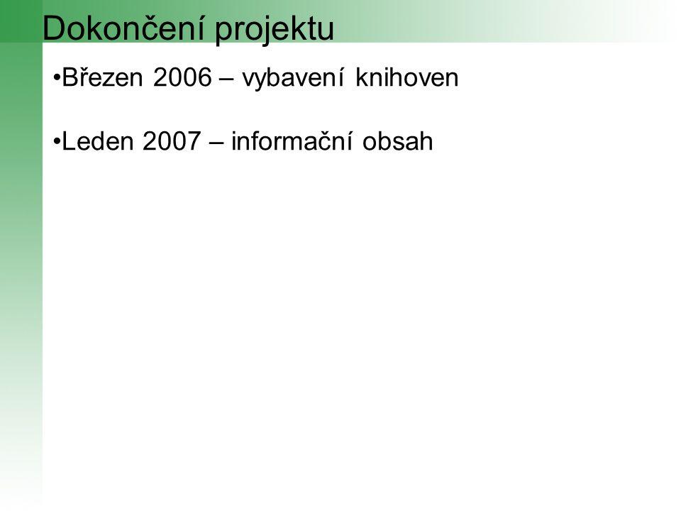 Dokončení projektu Březen 2006 – vybavení knihoven Leden 2007 – informační obsah