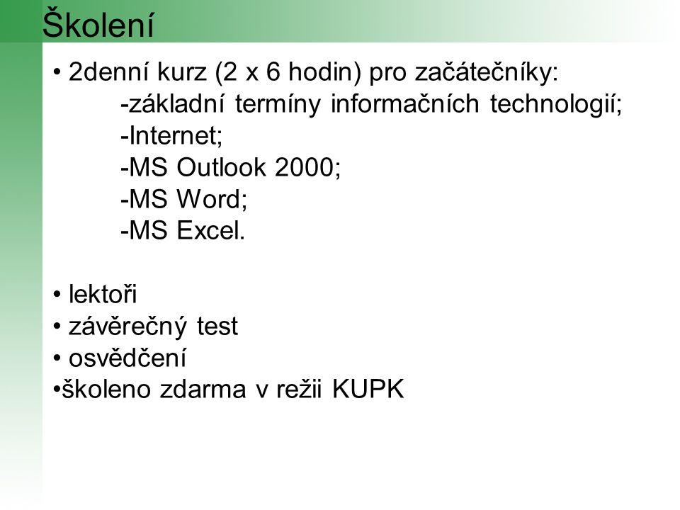 Školení 2denní kurz (2 x 6 hodin) pro začátečníky: -základní termíny informačních technologií; -Internet; -MS Outlook 2000; -MS Word; -MS Excel.