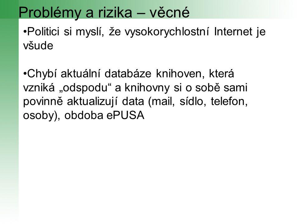 """Problémy a rizika – věcné Politici si myslí, že vysokorychlostní Internet je všude Chybí aktuální databáze knihoven, která vzniká """"odspodu a knihovny si o sobě sami povinně aktualizují data (mail, sídlo, telefon, osoby), obdoba ePUSA"""