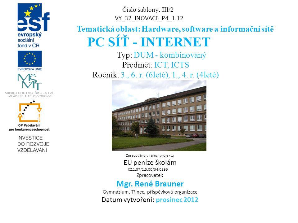 Číslo šablony: III/2 VY_32_INOVACE_P4_1.12 Tematická oblast: Hardware, software a informační sítě PC SÍŤ - INTERNET Typ: DUM - kombinovaný Předmět: IC
