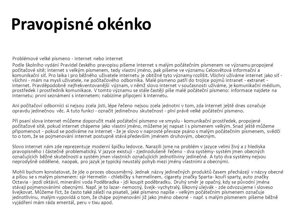 Pravopisné okénko Problémové velké písmeno - Internet nebo internet Podle školního vydání Pravidel českého pravopisu píšeme internet s malým počáteční