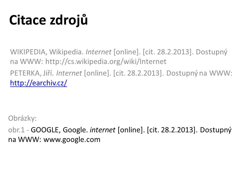 Citace zdrojů WIKIPEDIA, Wikipedia. Internet [online]. [cit. 28.2.2013]. Dostupný na WWW: http://cs.wikipedia.org/wiki/Internet PETERKA, Jiří. Interne