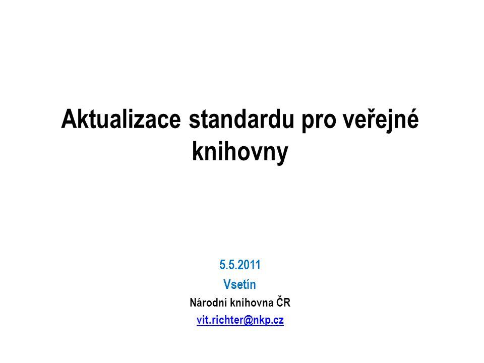 Aktualizace standardu pro veřejné knihovny 5.5.2011 Vsetín Národní knihovna ČR vit.richter@nkp.cz