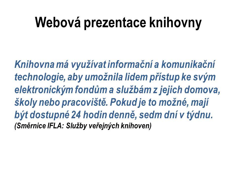 Webová prezentace knihovny Knihovna má využívat informační a komunikační technologie, aby umožnila lidem přístup ke svým elektronickým fondům a službá