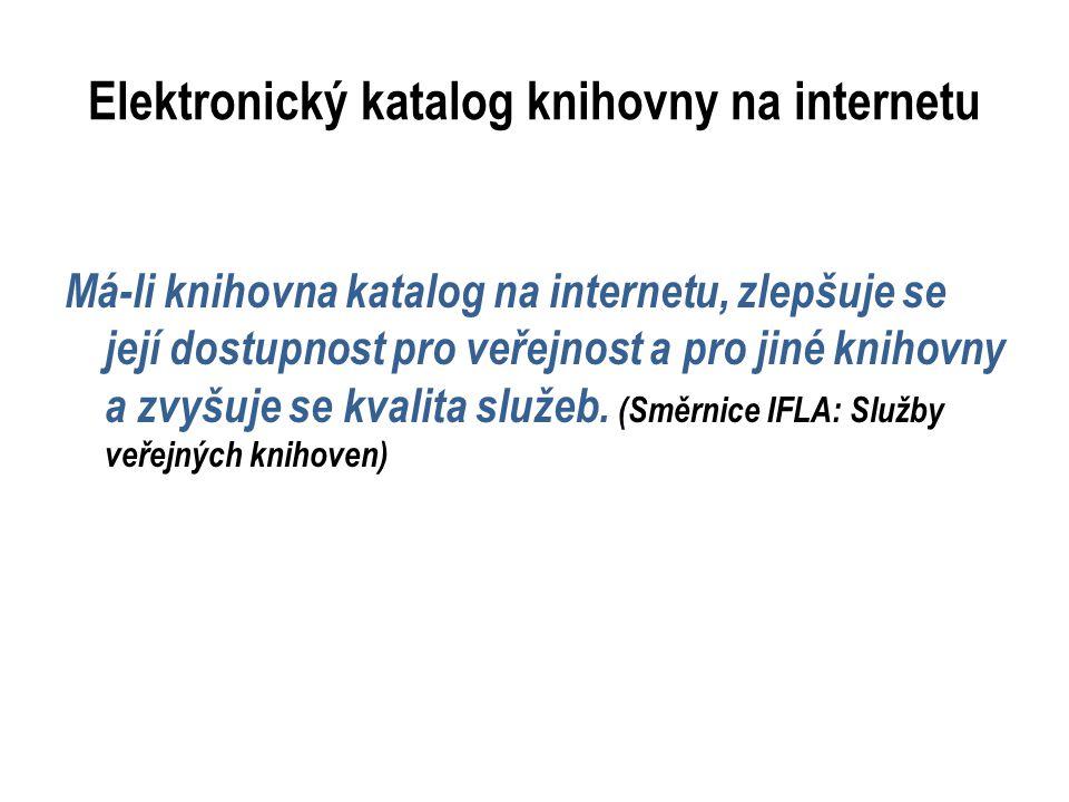 Elektronický katalog knihovny na internetu Má-li knihovna katalog na internetu, zlepšuje se její dostupnost pro veřejnost a pro jiné knihovny a zvyšuj