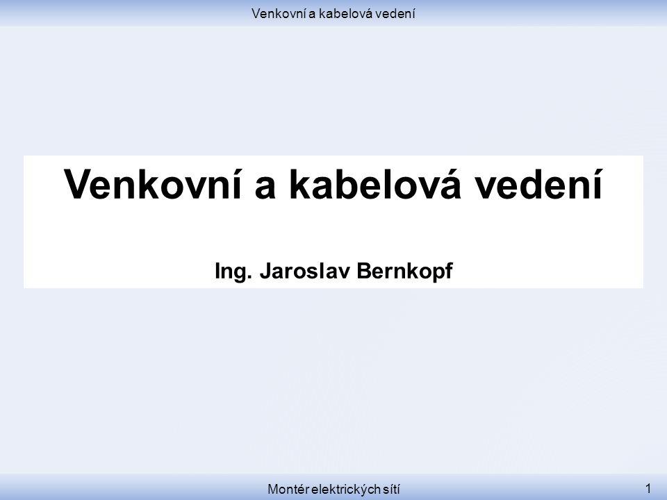 Venkovní a kabelová vedení Ing. Jaroslav Bernkopf Montér elektrických sítí 1