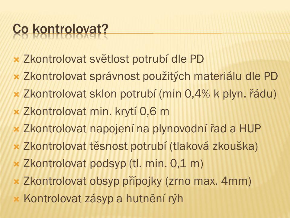  Zkontrolovat světlost potrubí dle PD  Zkontrolovat správnost použitých materiálu dle PD  Zkontrolovat sklon potrubí (min 0,4% k plyn.